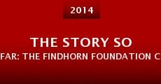 Película The Story So Far: The Findhorn Foundation Community