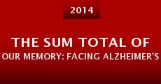Película The Sum Total of Our Memory: Facing Alzheimer's Together
