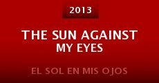 Película The Sun Against My Eyes