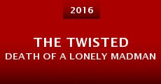 The Twisted Death of a Lonely Madman (2014) stream