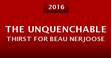The Unquenchable Thirst for Beau Nerjoose (2014) stream