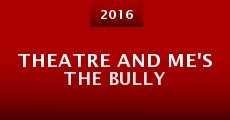 Theatre and Me's the Bully (2015) stream