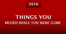 Película Things You Missed While You Were Gone
