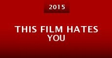This Film Hates You (2015)
