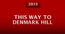 This Way to Denmark Hill (2013) stream