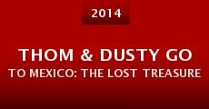 Película Thom & Dusty Go to Mexico: The Lost Treasure