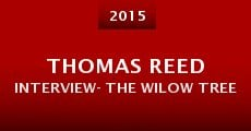 Película Thomas Reed Interview- the Wilow Tree