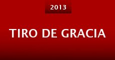 Tiro de gracia (2013)