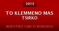 To klemmeno mas tsirko (2013) stream