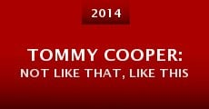 Película Tommy Cooper: Not Like That, Like This