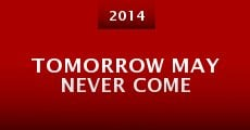 Tomorrow May Never Come (2014)
