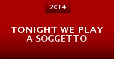 Tonight We Play a Soggetto (2014) stream