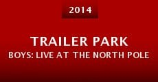 Trailer Park Boys: Live at the North Pole (2014) stream