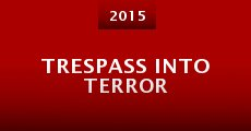 Trespass Into Terror (2015) stream