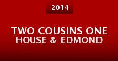 Two Cousins One House & Edmond (2014)
