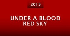 Under a Blood Red Sky (2015) stream