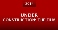 Under Construction: The Film