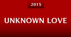Unknown Love (2015) stream