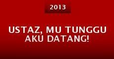 Ustaz, Mu Tunggu Aku Datang! (2013) stream