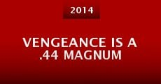 Vengeance Is a .44 Magnum (2014)