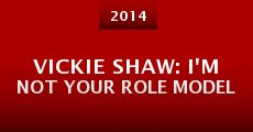 Vickie Shaw: I'm Not Your Role Model (2014)