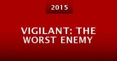 Vigilant: The Worst Enemy (2015) stream