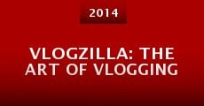 Película Vlogzilla: The Art of Vlogging