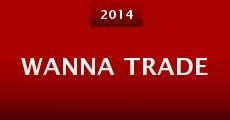Wanna Trade (2014) stream