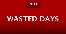 Wasted Days (2015) stream
