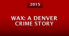 Película Wax: A Denver Crime Story