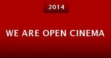 We Are Open Cinema (2014)