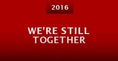 We're Still Together (2015) stream