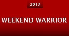 Weekend Warrior (2013) stream
