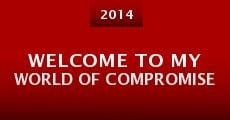 Película Welcome to My World of Compromise