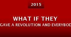 Película What If They Gave a Revolution and Everybody Came?