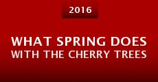 Película What Spring Does with the Cherry Trees