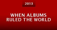 When Albums Ruled the World