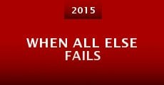 When All Else Fails (2015) stream