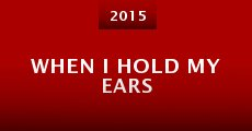 Película When I Hold My Ears