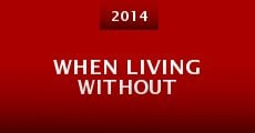 When Living Without (2014) stream