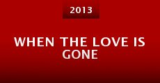 When the Love Is Gone (2013) stream