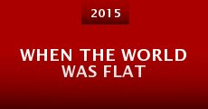 Película When the World Was Flat