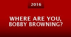 Where Are You, Bobby Browning? (2015)