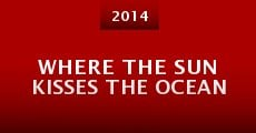 Película Where the Sun Kisses the Ocean
