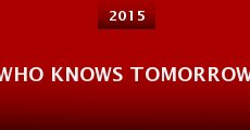Who Knows Tomorrow (2015)