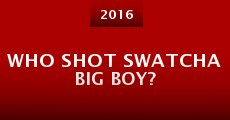 Who Shot Swatcha Big Boy? (2015)