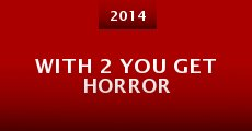 With 2 You Get Horror (2014) stream