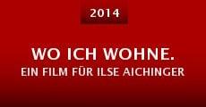 Película Wo ich wohne. Ein Film für Ilse Aichinger