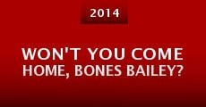 Won't You Come Home, Bones Bailey? (2014) stream