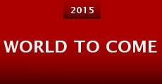 World to Come (2015) stream